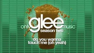 Glee Cast - Do You Wanna Touch Me (Oh Yeah) Feat. Gwyneth Paltrow) HQ Glee Do You Wanna Touch Me