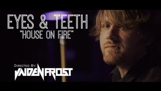 "EYES & TEETH - ""House On Fire"" (Dir. Jaiden Frost)"