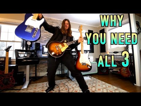 Strat Tele Les Paul ... Why You NEED All 3!