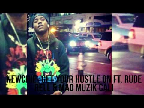 NEWCHIE - Get your hustle on FT.Rude Rell & Mad Muzik Cali