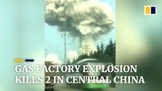 Gas factory blast kills 2 in central China