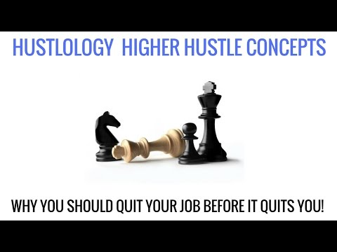 Why You Need To Quit your Job before it Quits YOU - HUSTLOLOGY#4