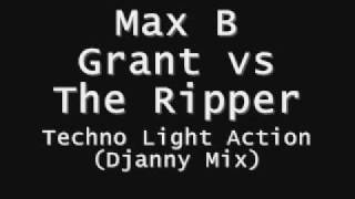 Max B Grant vs The Ripper - Techno Light Action (Djanny Mix)