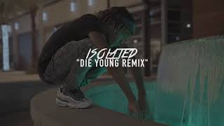 Download Isolated - Die Young (Remix)    (ShotBy:CamGods) Mp3