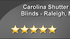 Carolina Shutter & Blinds - Raleigh, NC Raleigh Impressive 5 Star Review by B J.