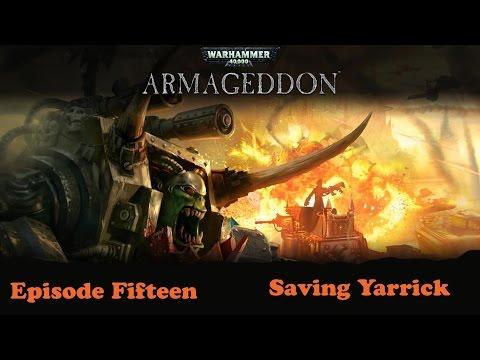 Warhammer 40000 Armageddon Episode Fifteen Saving Yarrick |