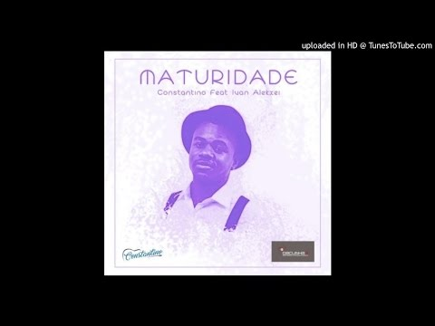 Constantino ft. Ivan Alekxei - Maturidade (Kizomba)