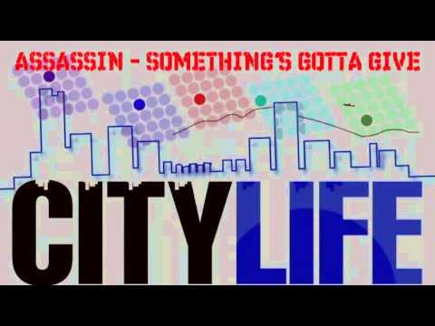 Assassin   Something s Gotta Give City Life Riddim)