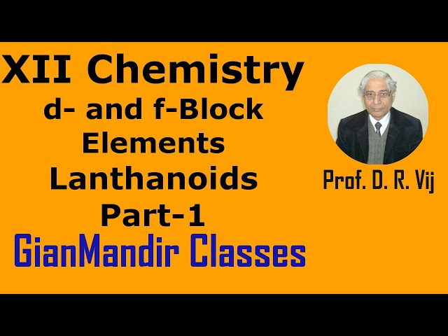 XII Chemistry | d- and f- Block Elements | Lanthanoids Part-1 by Gourav Sir