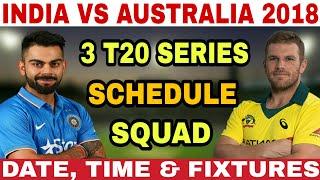 INDIA VS AUSTRALIA 2018 T20 SCHEDULE, INDIA SQUAD, AUSTRALIA SQUAD, FIXTURES, VENUE, DATE AND TIME