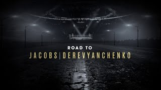 Road to Jacobs vs. Derevyanchenko