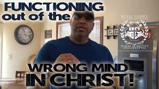 functioning from the wrong mind in Christ