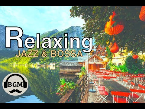 Download Youtube: RELAXING JAZZ & BOSSA NOVA MUSIC - CHILL OUT MUSIC FOR STUDY, WORK - BACKGROUND CAFE MUSIC