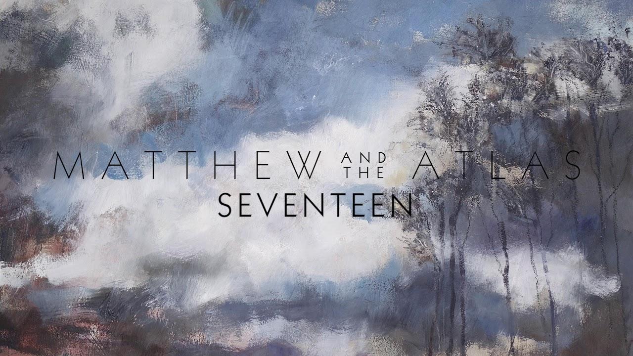 matthew-and-the-atlas-seventeen-official-audio-matthew-and-the-atlas