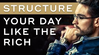 How to Structure Your Day Like the Rich - Millionaire Productivity Habits Ep. 20
