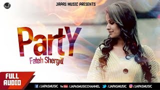 Punjabi song | Party (Full Audio) |Fateh Shergill | Japas Music