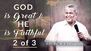 God is great and He is faithful, Part-2 - Rev. Dr. M A Varughese