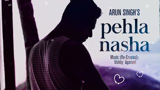Pehla Nasha (re-created) | Arun Singh | Vickky Agarwal