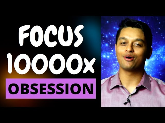 Focus 10000x: How to be Obsessed with a Goal