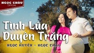 MV Tình Lúa Duyên Trăng | Official 4K | Ngọc Châu ft Ngọc Huyền