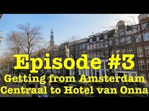 Where to stay in Amsterdam and how to get there from Centraal Station (Episode 3)