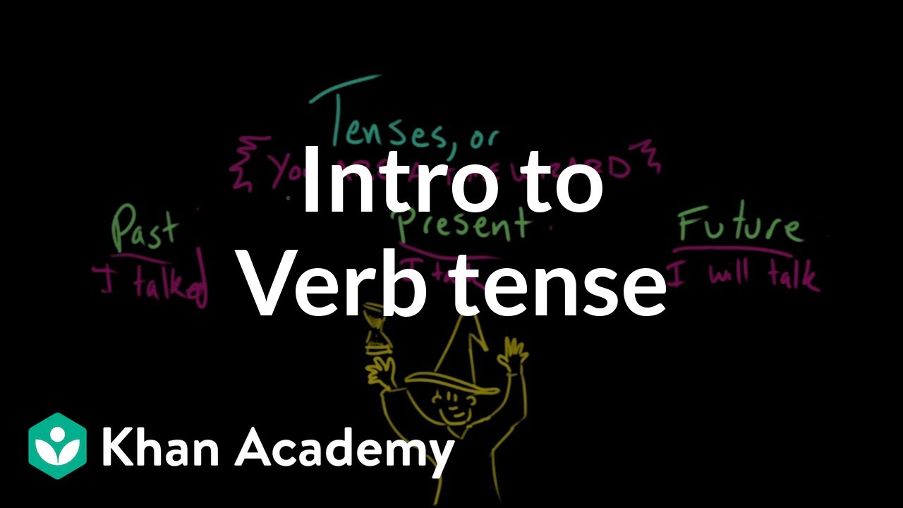 Introduction to verb tense (video)   Khan Academy [ 720 x 1280 Pixel ]