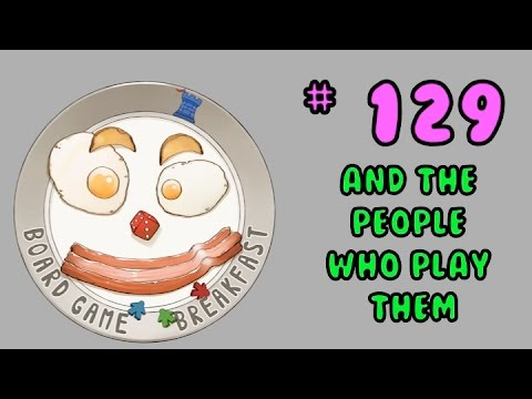 Board Game Breakfast 129 - And the People who Play Them
