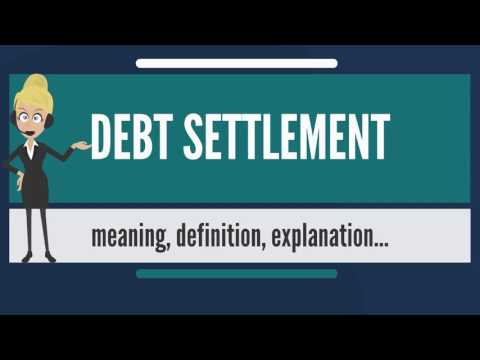 What is DEBT SETTLEMENT? What does DEBT SETTLEMENT mean? DEBT SETTLEMENT meaning & explanation