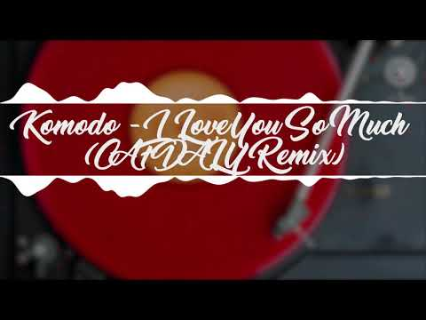 Komodo - I Love  You So Much (CAFDALY Remix)