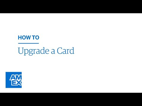 How To Upgrade A Card | American Express® @ Work Video Tutorial