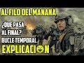 Al Filo Del Mañana | Explicación | Edge of Tomorrow Final Explicado