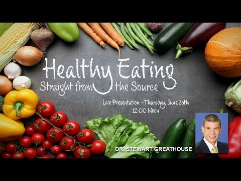 Healthy Eating - Straight from the Source - Dr. Greathouse