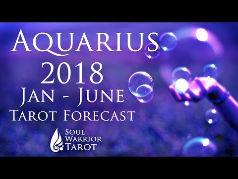 💜 AQUARIUS 2018 JAN to JUNE Love, Money & Energy Tarot Forecast   Soul Warrior Tarot