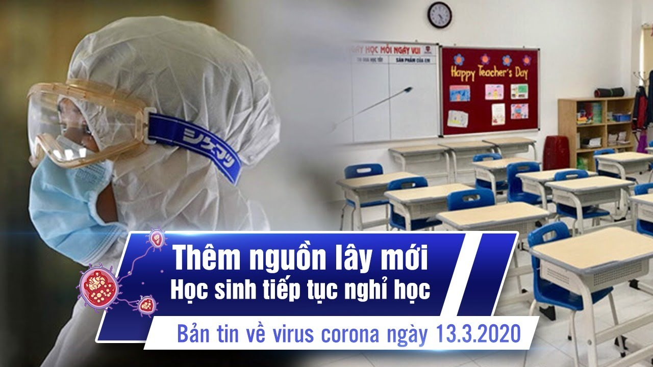 Phát hiện bệnh nhân thứ 47; nhiều nơi tiếp tục nghỉ học | Bản tin về virus corona ngày 13.3.2020