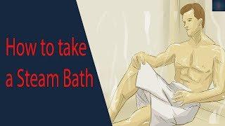 How to take a steam bath