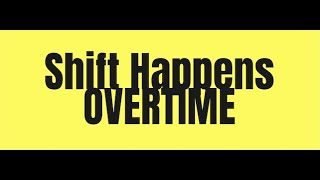 Shift Happens OVERTIME