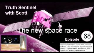 Truth Sentinel Episode 68 with Scott (The new space race)