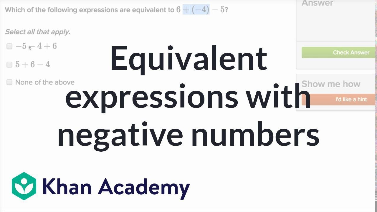 Equivalent expressions with negative numbers (video) | Khan Academy