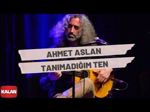 Ahmet Aslan - Tanımadığım Ten [ Rüzgar ve Zaman © 2010 Kalan Müzik ]
