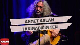 Ahmet Aslan - Tanımadığım Ten