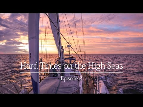 Hard Times on the High Seas  -  Episode 2, Voyages of Agape Sailing