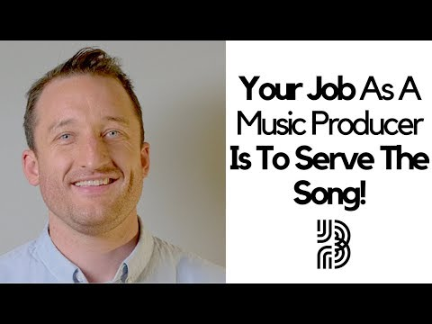 How To Be A Music Producer | Your Job is to Serve the Song!