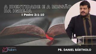 A IDENTIDADE E A MISSÃO DA IGREJA - 1 Pedro 2:1-10 (05/09/2021) | Pb. Daniel Bártholo