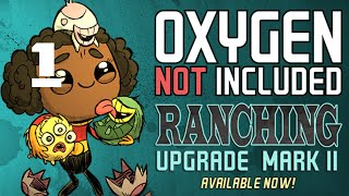 RANCHING UPGRADE MARK II Oxygen Not Included Gameplay - Part 1 New Beginning