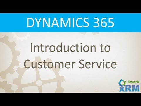 Introduction to DYNAMICS 365 Customer Service Features