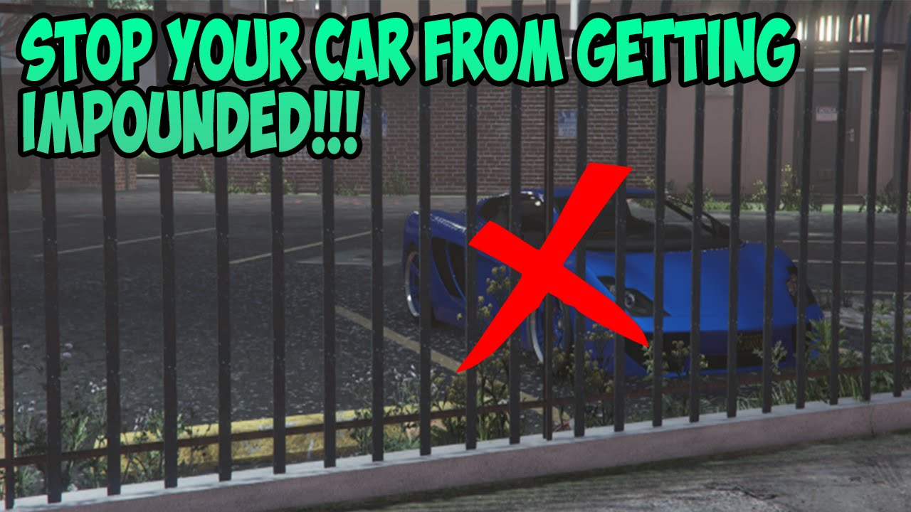 how to stop cars get impounded in gta 5