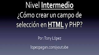 ¿Cómo Crear Un Campo de Selección en HTML y PHP? - Nivel Intermedio