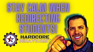 Hardcore Behaviorist | Stay Calm When Redirecting Students