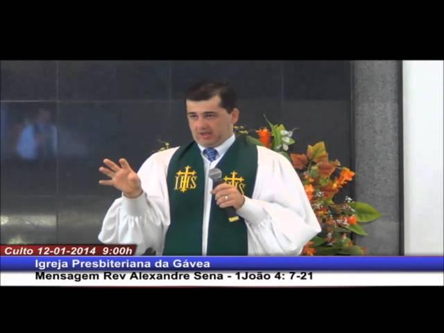 A igreja que transborda de amor - 1 João 4.7-21 - Rev. Alexandre Sena (12/01/2014 -manhã-IPGávea)