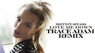 Love Me Down Trace Adam Remix Britney Spears